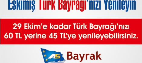 Eskimiş Türk Bayrağı'nızı Yenileyin